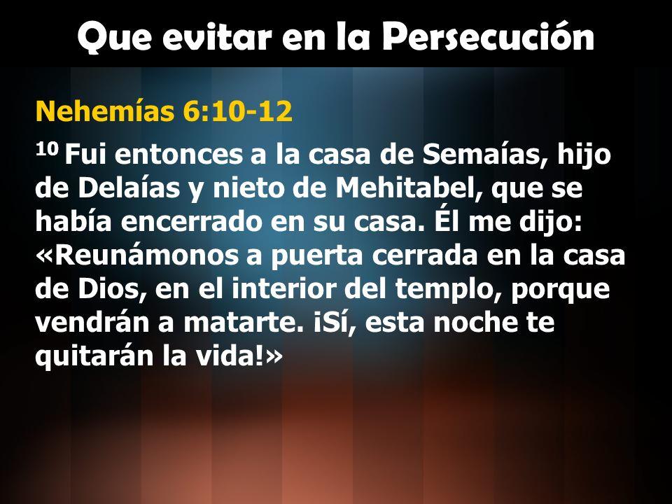 Que evitar en la Persecución Nehemías 6:11-12 11 Pero yo le respondí: ¡Yo no soy de los que huyen.