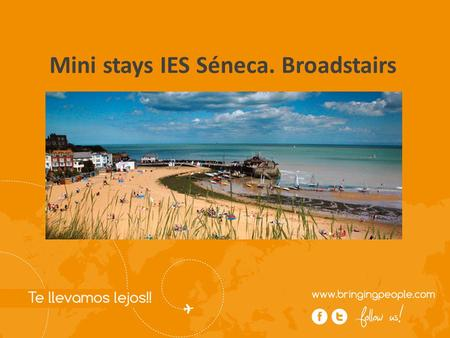 Mini stays IES Séneca. Broadstairs. Introducción del programa El programa incluye: - Curso de inglés de 15 horas, distribuidas en clases, workshops con.