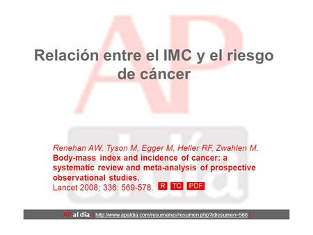 Relación entre el IMC y el riesgo de cáncer Renehan AW, Tyson M, Egger M, Heller RF, Zwahlen M. Body-mass index and incidence of cancer: a systematic.