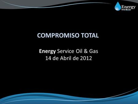 Energy Service Oil & Gas 14 de Abril de 2012 COMPROMISO TOTAL.