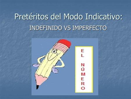 Pretéritos del Modo Indicativo: INDEFINIDO VS IMPERFECTO.
