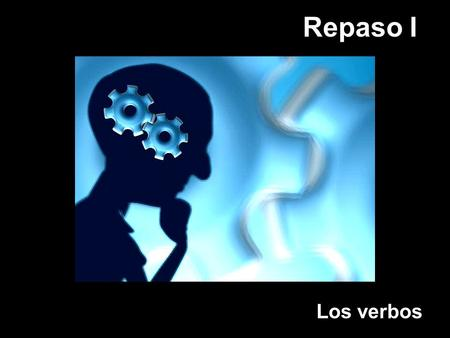 Repaso I Los verbos. ¡PROYECTO PIENSALO! PROJECT THINK ABOUT IT! 1. Look at the following verbs. 2. Sort them into groups. 3. Label each group. 4. Be.