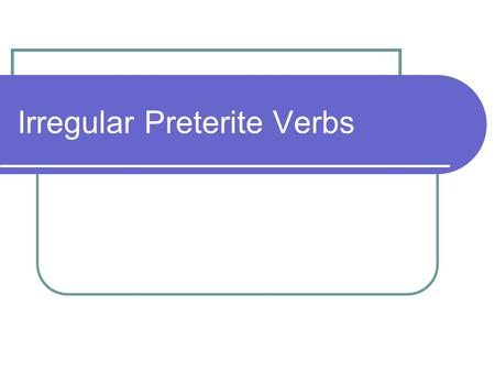 "Irregular Preterite Verbs. The ""U"" group The following verbs are members of the ""u"" group Poder- pud- to be able to/can Poner- pus- to put/place Andar-"