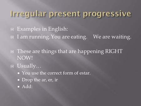  Examples in English:  I am running.You are eating.We are waiting.  These are things that are happening RIGHT NOW!  Usually…  You use the correct.