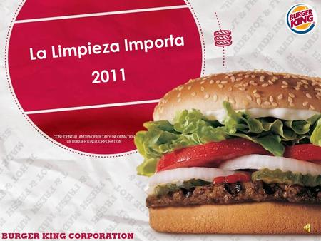 CONFIDENTIAL AND PROPRIETARY INFORMATION OF BURGER KING CORPORATION La Limpieza Importa 2011.