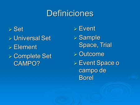 Definiciones  Set  Universal Set  Element  Complete Set CAMPO?  Event  Sample Space, Trial  Outcome  Event Space o campo de Borel.