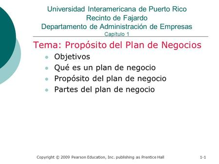 Copyright © 2009 Pearson Education, Inc. publishing as Prentice Hall1-1 Universidad Interamericana de Puerto Rico Recinto de Fajardo Departamento de Administración.