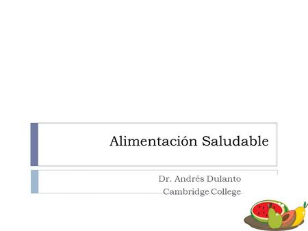 Alimentación Saludable Dr. Andrés Dulanto Cambridge College.