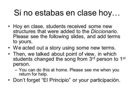 Si no estabas en clase hoy… Hoy en clase, students received some new structures that were added to the Diccionario. Please see the following slides, and.