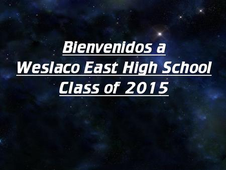 Bienvenidos a Weslaco East High School Class of 2015.