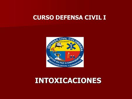 CURSO DEFENSA CIVIL I INTOXICACIONES.