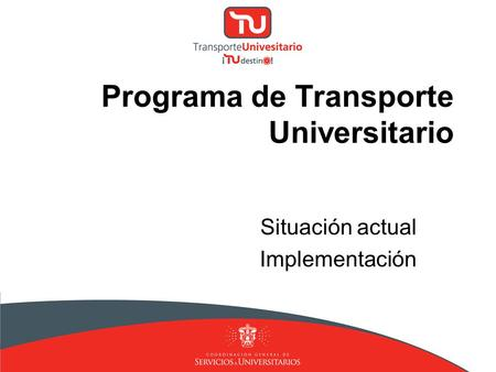Programa de Transporte Universitario Situación actual Implementación.