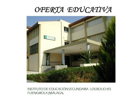 OFERTA EDUCATIVA INSTITUTO DE EDUCACIÓN SECUNDARIA LOS BOLICHES