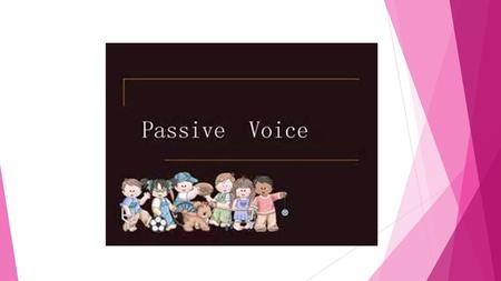 PASSIVE VOICE IN PRESENT EXERCISES PASSIVE VOICE IN PRESENT 1. The newspaper_____________  (bring) every day. 2. The boy_____________  (give)