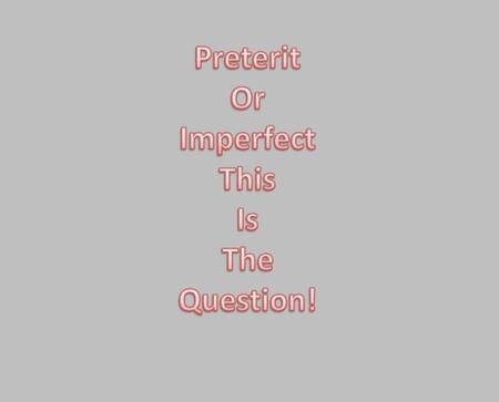 Preterite = happened once = completed past action Imperfect = ongoing in the past = something that was.