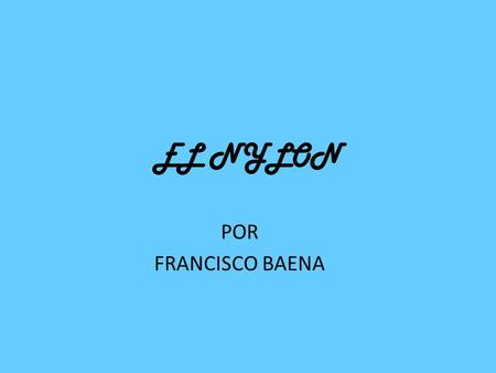 EL NYLON POR FRANCISCO BAENA.