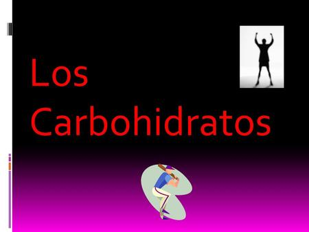 Los Carbohidratos.
