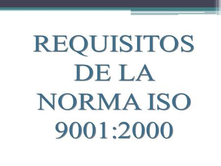 REQUISITOS DE LA NORMA ISO 9001:2000.
