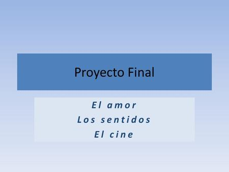 Proyecto Final El amor Los sentidos El cine. Las películas The Notebook Instructions not Included.