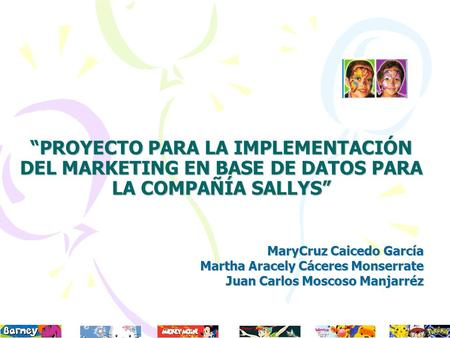 """PROYECTO PARA LA IMPLEMENTACIÓN DEL MARKETING EN BASE DE DATOS PARA LA COMPAÑÍA SALLYS"" MaryCruz Caicedo García Martha Aracely Cáceres Monserrate Juan."