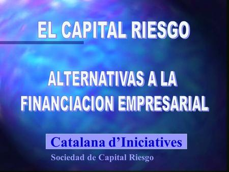 Catalana d'Iniciatives Sociedad de Capital Riesgo.