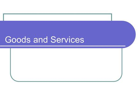 Goods and Services. Blueprint Skill Economics Identify examples of private and public goods and services.