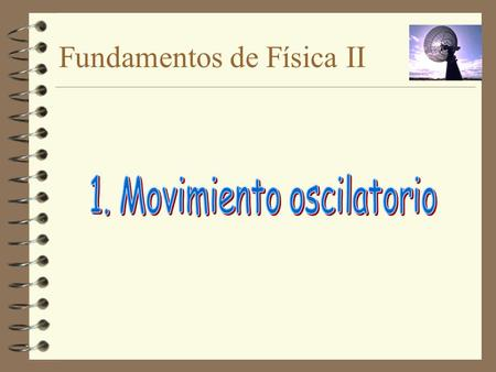 Fundamentos de Física II. Movimiento armónico simple (MAS)