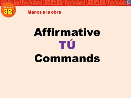 Affirmative TÚ Commands Manos a la obra. When you tell friends, family members, or young people to do something, you use an affirmative tú command. To.