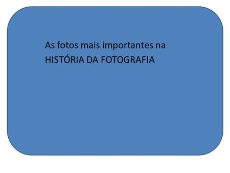 As fotos mais importantes na HISTÓRIA DA FOTOGRAFIA.