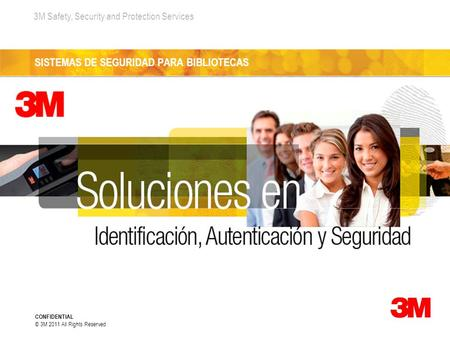 3M Safety, Security and Protection Services CONFIDENTIAL © 3M 2011 All Rights Reserved SISTEMAS DE SEGURIDAD PARA BIBLIOTECAS.