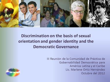 Discrimination on the basis of sexual orientation and gender identity and the Democratic Governance III Reunión de la Comunidad de Práctica de Gobernabilidad.