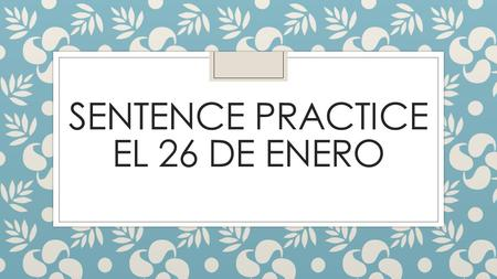 SENTENCE PRACTICE EL 26 DE ENERO. Give the appropriate subject pronoun for each person or group of people. ◦ Jane and I (I am a girl) ◦ Nosotras ◦ Penny,