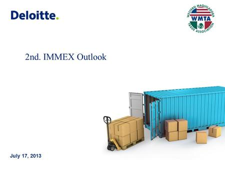 © 2013 Galaz, Yamazaki, Ruiz Urquiza, S.C. July 17, 2013 2nd. IMMEX Outlook.