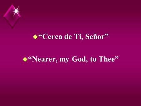 "U ""Cerca de Ti, Señor"" u ""Nearer, my God, to Thee"""