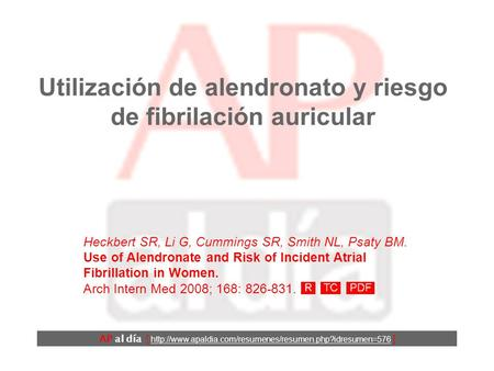 Utilización de alendronato y riesgo de fibrilación auricular Heckbert SR, Li G, Cummings SR, Smith NL, Psaty BM. Use of Alendronate and Risk of Incident.