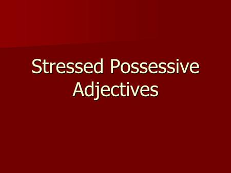 Stressed Possessive Adjectives. I. Rule/Uses of possessive adjectives: There are to types of possessive adjectives in Spanish. There are to types of possessive.