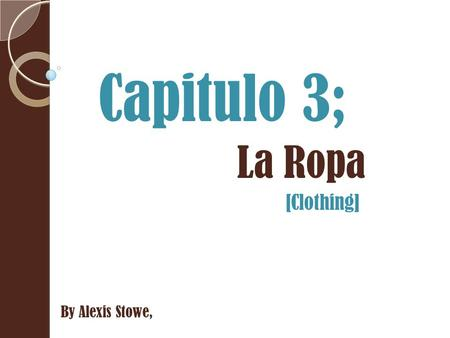 Capitulo 3; La Ropa [Clothing] By Alexis Stowe,.