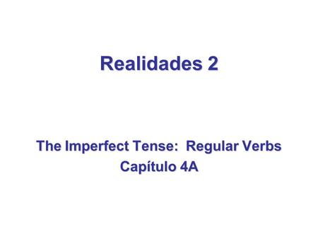 The Imperfect Tense: Regular Verbs Capítulo 4A