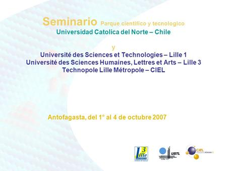 Seminario Parque cientifico y tecnologico Universidad Catolica del Norte – Chile y Université des Sciences et Technologies – Lille 1 Université des Sciences.