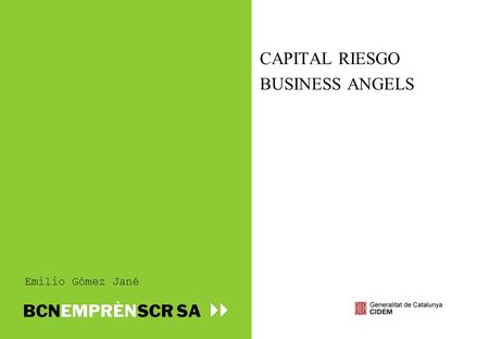 CAPITAL RIESGO BUSINESS ANGELS Emilio Gómez Jané.