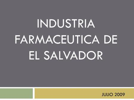 INDUSTRIA FARMACEUTICA DE EL SALVADOR JULIO 2009.