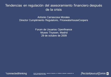 *connectedthinking Tendencias en regulación del asesoramiento financiero después de la crisis Antonio Carrascosa Morales Director Cumplimiento Regulatorio,