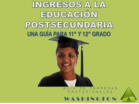 GUÍA DE CARRERAS PROFESIONALES WASHINGTON. ¿A DÓNDE IRÁS? ►Institución de educación superior pública de cuatro años: o University of Washington o Washington.