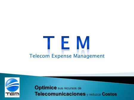 Telecom Expense Management Optimice Telecomunicaciones Costos Optimice sus recursos de Telecomunicaciones y reduzca Costos.