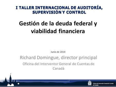 Office of the Auditor General of Canada Oficina del Interventor General de Cuentas de Canadá Gestión de la deuda federal y viabilidad financiera Junio.