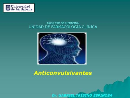 Anticonvulsivantes UNIDAD DE FARMACOLOGIA CLINICA