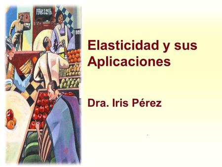 Elasticidad y sus Aplicaciones Dra. Iris Pérez.. Harcourt, Inc. items and derived items copyright © 2001 by Harcourt, Inc. Elasticidad... u … es la medida.