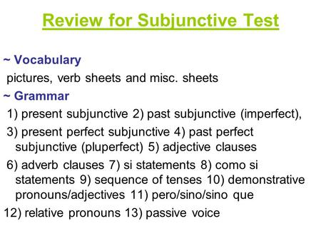 Review for Subjunctive Test ~ Vocabulary pictures, verb sheets and misc. sheets ~ Grammar 1) present subjunctive 2) past subjunctive (imperfect), 3) present.