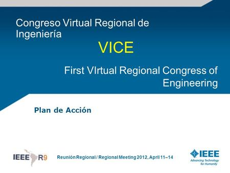Reunión Regional / Regional Meeting 2012, April 11–14 Congreso Virtual Regional de Ingeniería Plan de Acción First VIrtual Regional Congress of Engineering.