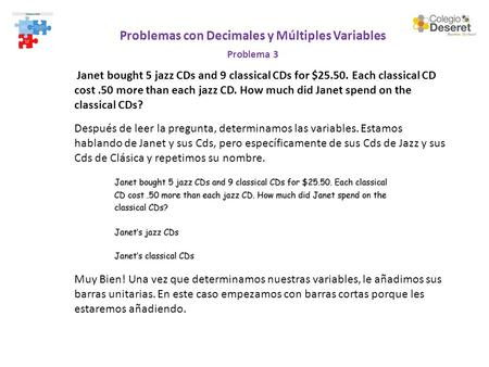 Problemas con Decimales y Múltiples Variables Problema 3 Janet bought 5 jazz CDs and 9 classical CDs for $25.50. Each classical CD cost.50 more than each.